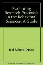 Evaluating Research Proposals in the Behavioral Sciences: A Guide, Joel Robert.