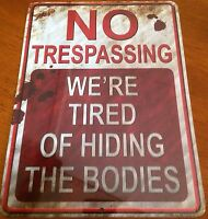 "Made in USA ""No Trespassing We're Tired of Hiding the Bodies"" 9 x 12 Metal Sign"