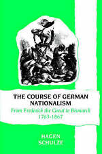 The Course of German Nationalism: From Frederick the Great to Bismarck 1763-1867 by Hagen Schulze (Paperback, 1991)