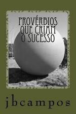 Provérbios Que Criam o Sucesso : Faças Bem Feito o Hoje e, o Amanhã Será...