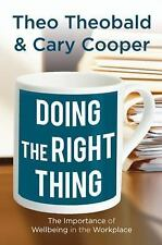 Doing the Right Thing : The Importance of Wellbeing in the Workplace by Cary...