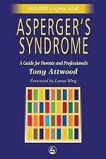 Asperger's Syndrome : A Guide for Parents and Professionals by Tony Attwood...