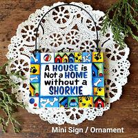 DECO Mini Sign SHORKIE DOG ( Yorkie Shih Mix) ALL BREEDS Wood Ornament New USA