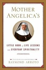 Mother Angelicas Little Book of Life Lessons and Everyday Spirituality by Raymo