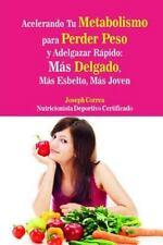 Acelerando Tu Metabolismo para Perder Peso y Adelgazar Rapido : Mas Delgado,...