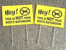 "2 signs Hey! This is Not Your Dog's Bathroom no dog poop sign 12"" x 8"" yellow"