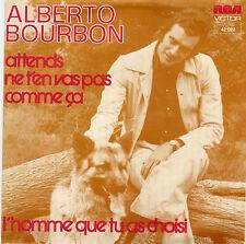ALBERTO BOURBON ATTENDS, NE T'EN VAS PAS COMME CA / L'HOMME QUE TU AS CHOISI 45