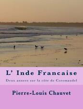 L' Inde Francaise : Deux Annees Sur la Cote de Coromandel by Pierre-Louis...