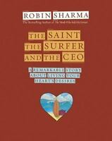 The Saint, the Surfer, and the CEO: A Remarkable Story about Living Your Hear...