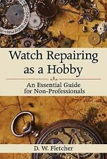 Watch Repairing as a Hobby : An Essential Guide for Non-Professionals by D....