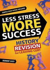 """VERY GOOD"" Less Stress More Success: History  Revision for Leaving Cert, Lucey,"