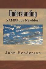 Understanding Xampp, for Newbies! by John Henderson (2013, Paperback)
