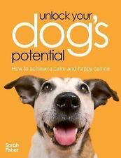 Unlock Your Dog's Potential: How to Achieve a Calm and Happy Canine by Sarah Fis