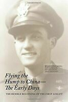 Flying the Hump to China, the Early Days : The Humble Beginning of the First ...