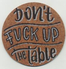 Don't F*ck up the Table - Beverage COASTER
