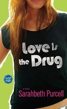 Love Is the Drug : A Novel by Sarahbeth Purcell (2005, Paperback)