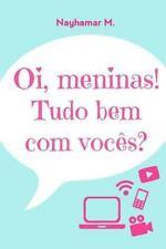 Oi, Meninas! Tudo Bem Com Vocês? by Nayhamar M. (2015, Paperback)