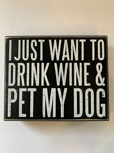 I Just Want To Drink Wine & Pet My Dog sign 8x6.5x1.5 Farmhouse Style Home Decor