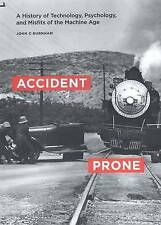 Accident Prone: A History of Technology, Psychology, and Misfits of the Machine
