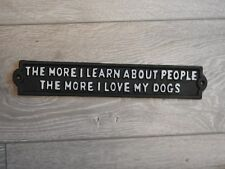 the more i learn about people the more i love my dog cast iron sign