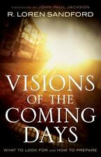 Visions of the Coming Days: What to Look For and How to Prepare by Sandford, R.