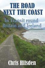 The Road Next the Coast : In Transit Round Britain and Ireland by Chris...