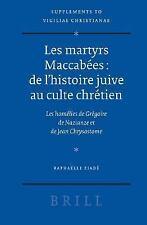 Les martyrs Maccabees: de l'histoire juive au culte chretien: Les homelies de Gr