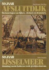 50 JAAR AFSLUITDIJK + 50 JAAR IJSSELMEER - P. Robert/Rolf Bos & Pieter Terpstra