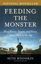 Feeding the Monster : How Money, Smarts, and Nerve Took a Team to the Top by...