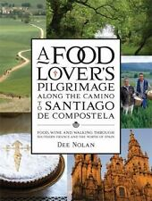 A Food Lover's Pilgrimage along the Camino to Santiago de Compostela : Food,...