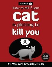 How to Tell If Your Cat Is Plotting to Kill You by Oatmeal Staff and Matthew Inm