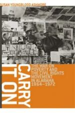 Carry It On : The War on Poverty and the Civil Rights Movement in Alabama,...