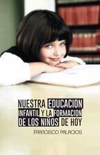 Nuestra Educacion Infantil y la Formacion de Los ni�os de Hoy by Francisco...