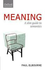 Meaning. A Slim Guide to Semantics by Elbourne, Paul (Department of Linguistics,