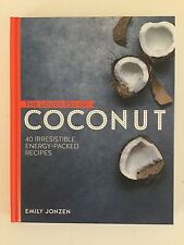 The Goodness of Coconut: 40 irresistible energy-packed recipes, Emily Jonzen