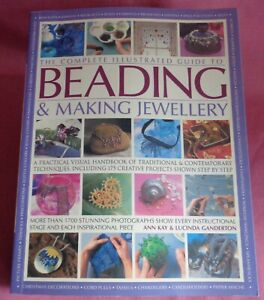 The complete Illustrated Guide to Beading & Making Jewellery by Ann Kay & Lucind