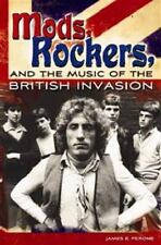 Mods, Rockers, and the Music of the British Invasion by James E. Perone...