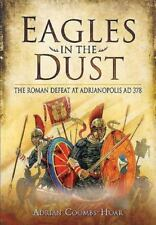Eagles in the Dust : The Roman Defeat at Adrianopolis AD 378