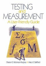Testing and Measurement : A User-Friendly Guide by Mary E. Stafford and Sharon E