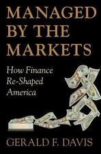Managed by the Markets: How Finance Re-Shaped America by Davis, Gerald F.