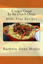 Cookin' Good: Cookin' Good in the Dutch Oven : MSG-Free Recipes by Barbara...