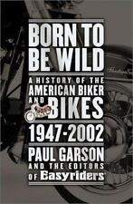 Born to Be Wild: A History of the American Biker and Bikes 1947-2002-ExLibrary