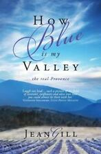 How Blue Is My Valley : The Real Provence by Jean Gill (2016, Paperback)
