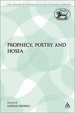 The Library of Hebrew Bible/Old Testament Studies: Prophecy, Poetry and Hosea...