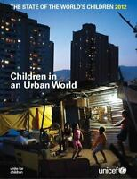 State of the World's Children 2012 : Children in an Urban World United Nations