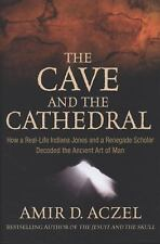 The Cave and the Cathedral : How a Real-Life Indiana Jones and a Renegade...