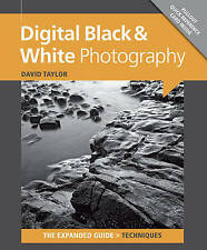 Digital Black & White Photography Expanded Guide by David Taylor - NEW
