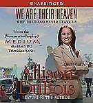We Are Their Heaven : Why the Dead Never Leave Us by Allison DuBois (2006, CD, U