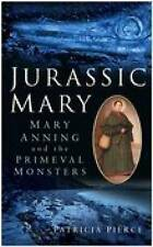 Jurassic Mary: Mary Anning and the Primeval Monsters, By Pierce, Patricia,in Use