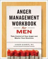 Anger Management Workbook for Men : Take Control of Your Anger and Master You...